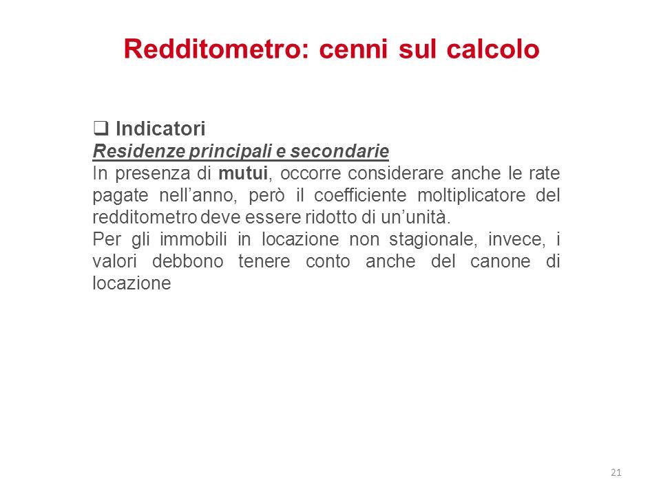 Redditometro: cenni sul calcolo Indicatori Residenze principali e secondarie In presenza di mutui, occorre considerare anche le rate pagate nellanno,