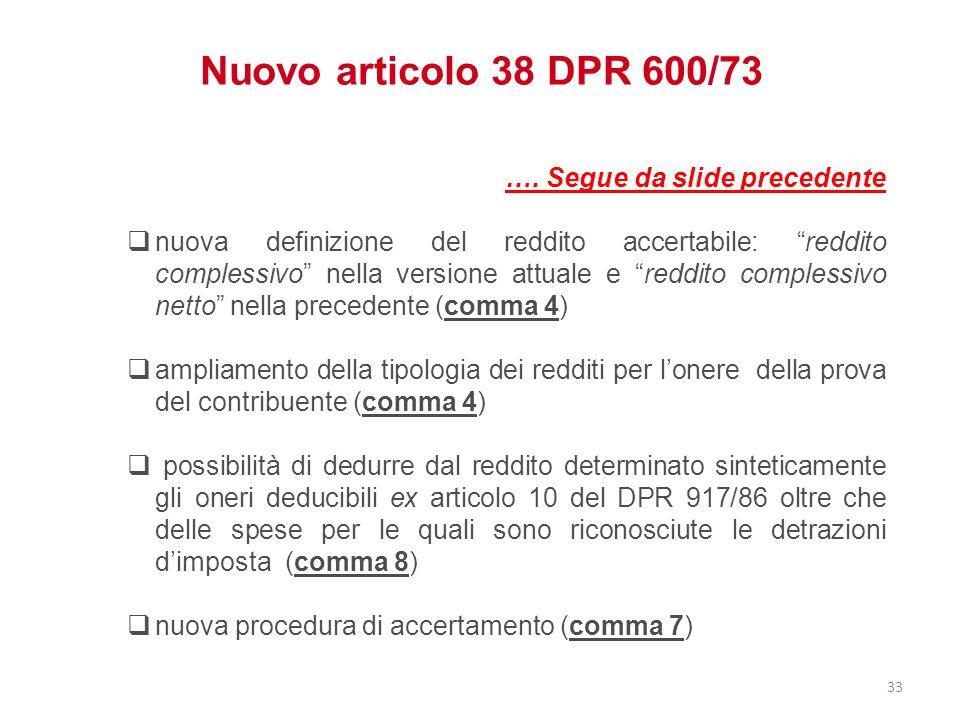 Nuovo articolo 38 DPR 600/73 …. Segue da slide precedente nuova definizione del reddito accertabile: reddito complessivo nella versione attuale e redd