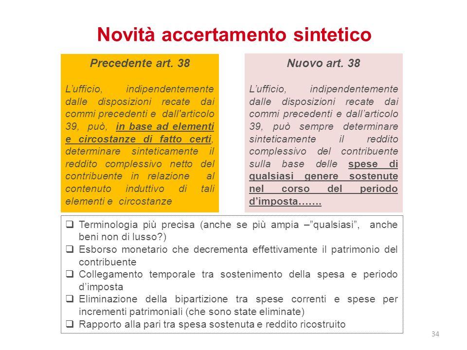 Novità accertamento sintetico Nuovo art. 38 Lufficio, indipendentemente dalle disposizioni recate dai commi precedenti e dallarticolo 39, può sempre d