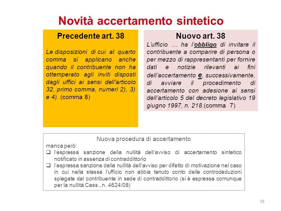Novità accertamento sintetico Nuovo art. 38 Lufficio … ha lobbligo di invitare il contribuente a comparire di persona o per mezzo di rappresentanti pe