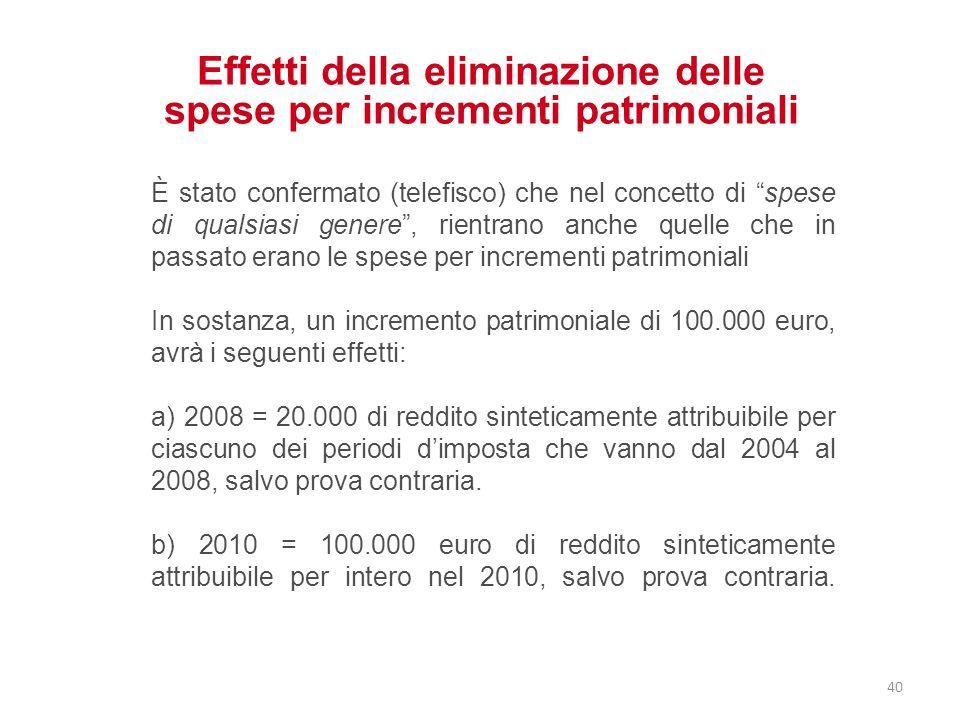 Effetti della eliminazione delle spese per incrementi patrimoniali È stato confermato (telefisco) che nel concetto di spese di qualsiasi genere, rient