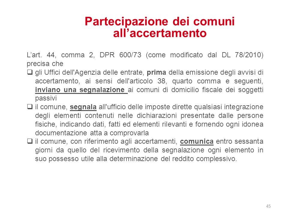 Partecipazione dei comuni allaccertamento Lart. 44, comma 2, DPR 600/73 (come modificato dal DL 78/2010) precisa che gli Uffici dell'Agenzia delle ent