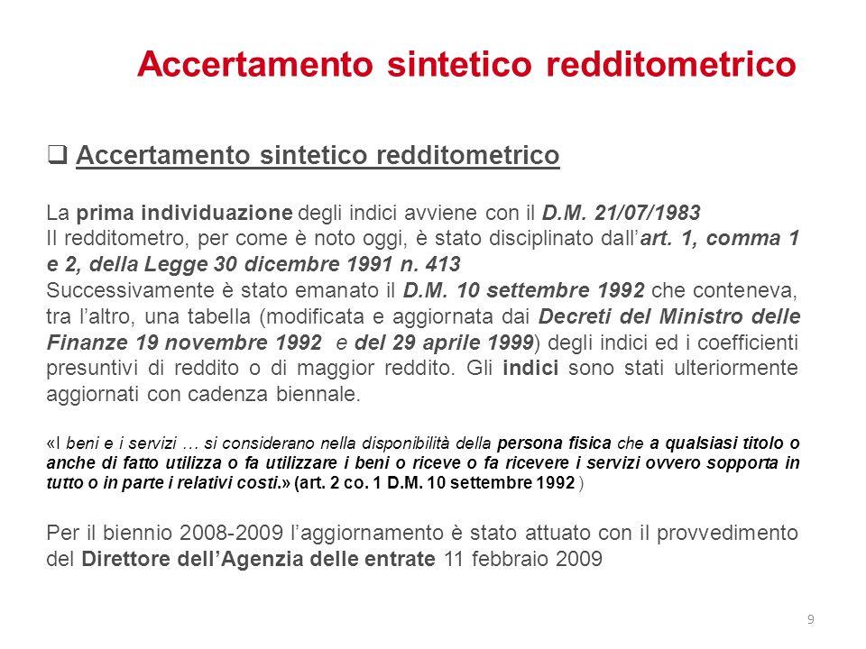 Accertamento sintetico redditometrico La prima individuazione degli indici avviene con il D.M. 21/07/1983 Il redditometro, per come è noto oggi, è sta