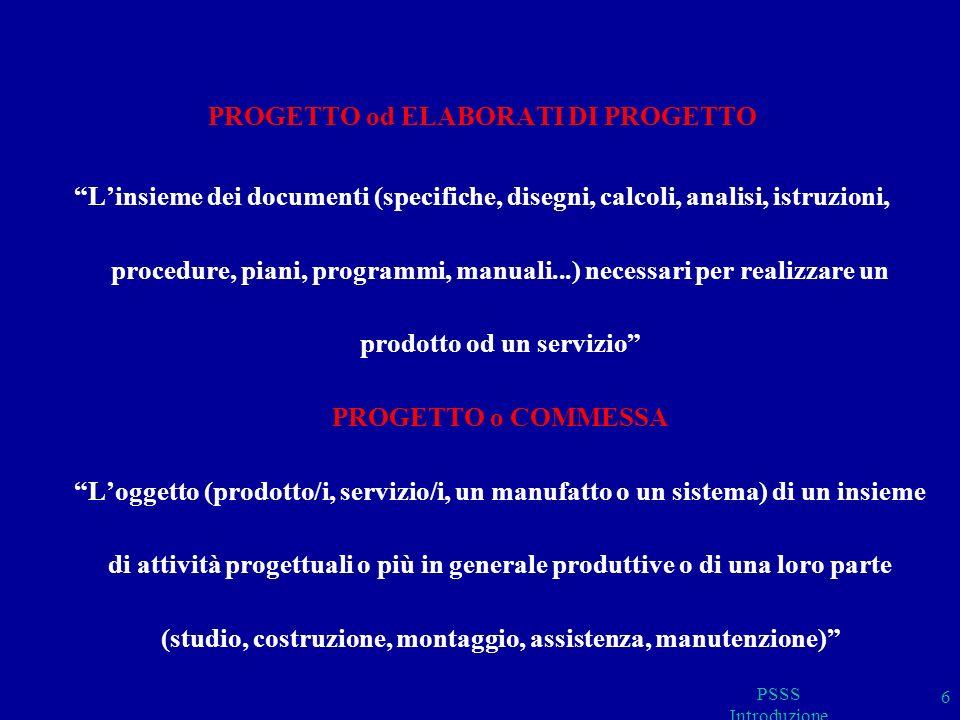 6 PROGETTO od ELABORATI DI PROGETTO Linsieme dei documenti (specifiche, disegni, calcoli, analisi, istruzioni, procedure, piani, programmi, manuali...