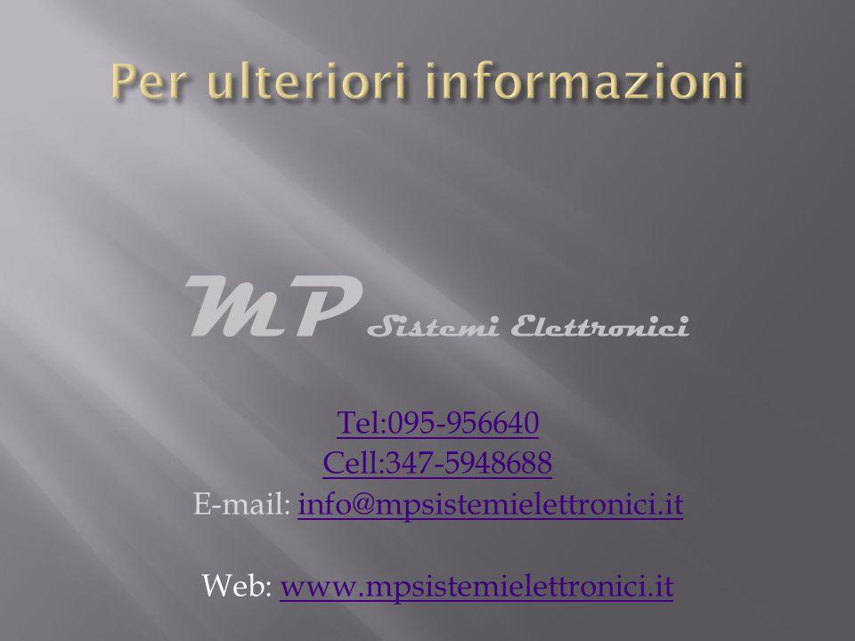 MP Sistemi Elettronici Tel:095-956640 Cell:347-5948688 E-mail: info@mpsistemielettronici.itinfo@mpsistemielettronici.it Web: www.mpsistemielettronici.