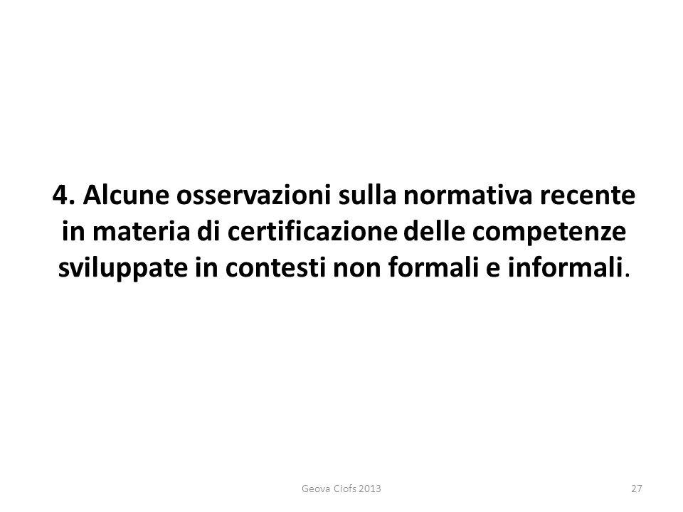 4. Alcune osservazioni sulla normativa recente in materia di certificazione delle competenze sviluppate in contesti non formali e informali. Geova Cio
