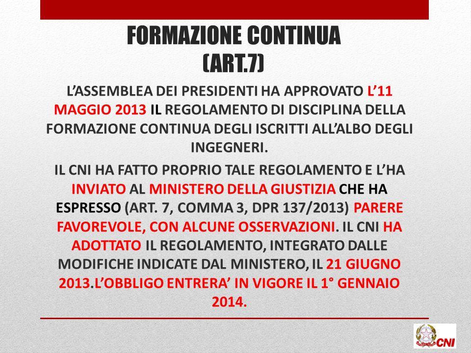 FORMAZIONE CONTINUA (ART.7) LASSEMBLEA DEI PRESIDENTI HA APPROVATO L11 MAGGIO 2013 IL REGOLAMENTO DI DISCIPLINA DELLA FORMAZIONE CONTINUA DEGLI ISCRITTI ALLALBO DEGLI INGEGNERI.