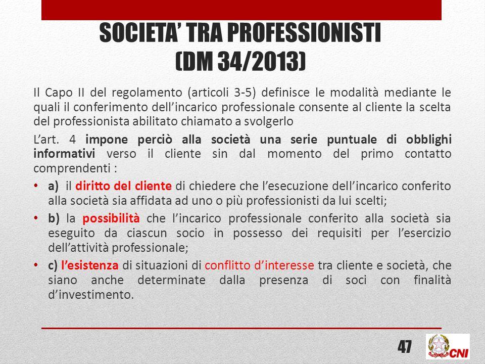 SOCIETA TRA PROFESSIONISTI (DM 34/2013) Il Capo II del regolamento (articoli 3-5) definisce le modalità mediante le quali il conferimento dellincarico professionale consente al cliente la scelta del professionista abilitato chiamato a svolgerlo Lart.