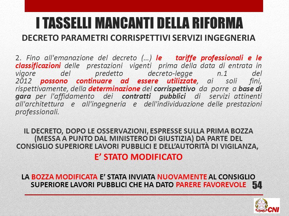 I TASSELLI MANCANTI DELLA RIFORMA DECRETO PARAMETRI CORRISPETTIVI SERVIZI INGEGNERIA 2.