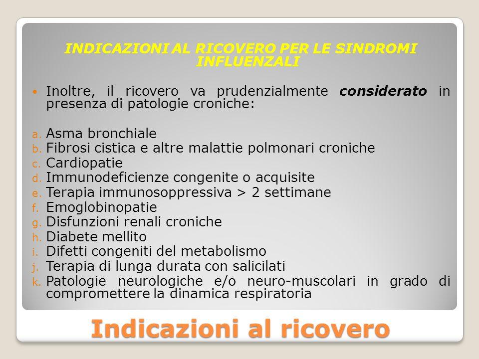 Indicazioni al ricovero INDICAZIONI AL RICOVERO PER LE SINDROMI INFLUENZALI Inoltre, il ricovero va prudenzialmente considerato in presenza di patolog