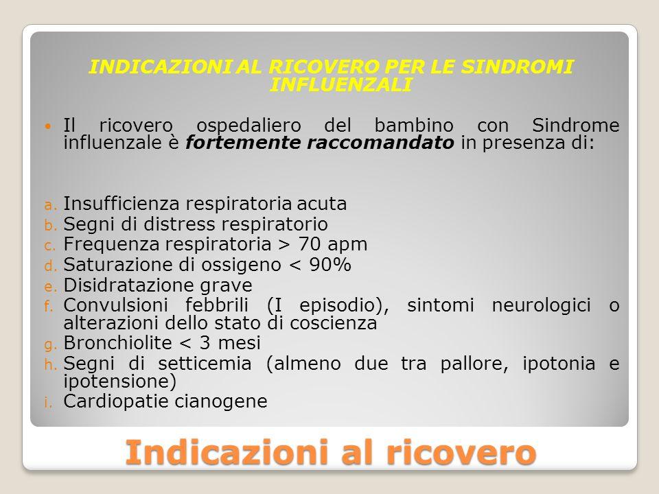 Indicazioni al ricovero INDICAZIONI AL RICOVERO PER LE SINDROMI INFLUENZALI Il ricovero ospedaliero del bambino con Sindrome influenzale è fortemente