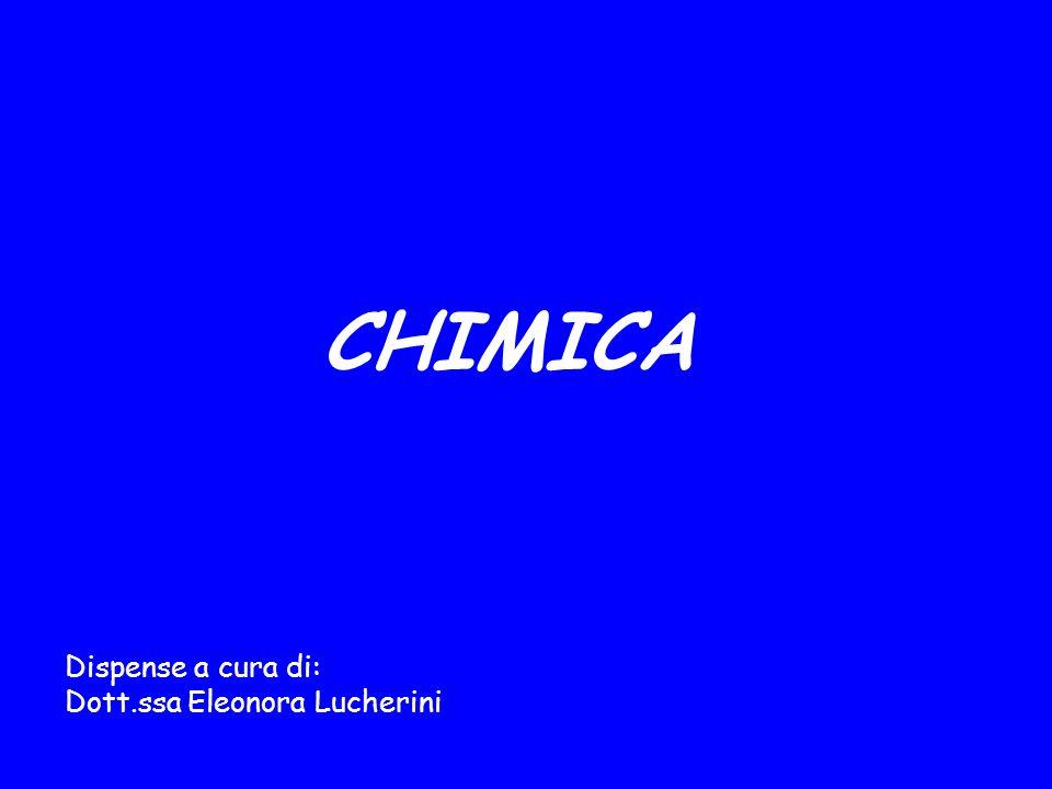 CHIMICA Dispense a cura di: Dott.ssa Eleonora Lucherini