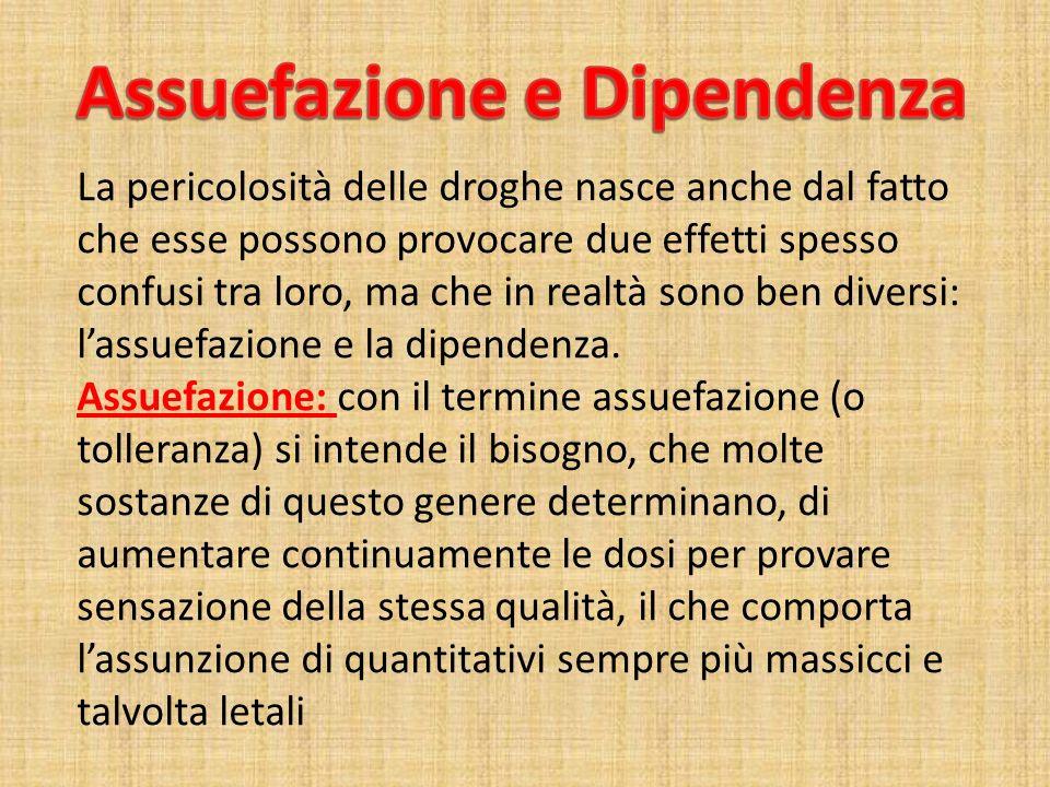 Dipendenza: viene definita invece, lincapacità del soggetto di far a meno della «sua droga» per un tempo superiore a quello dei consueti intervalli tra un assunzione e laltra.