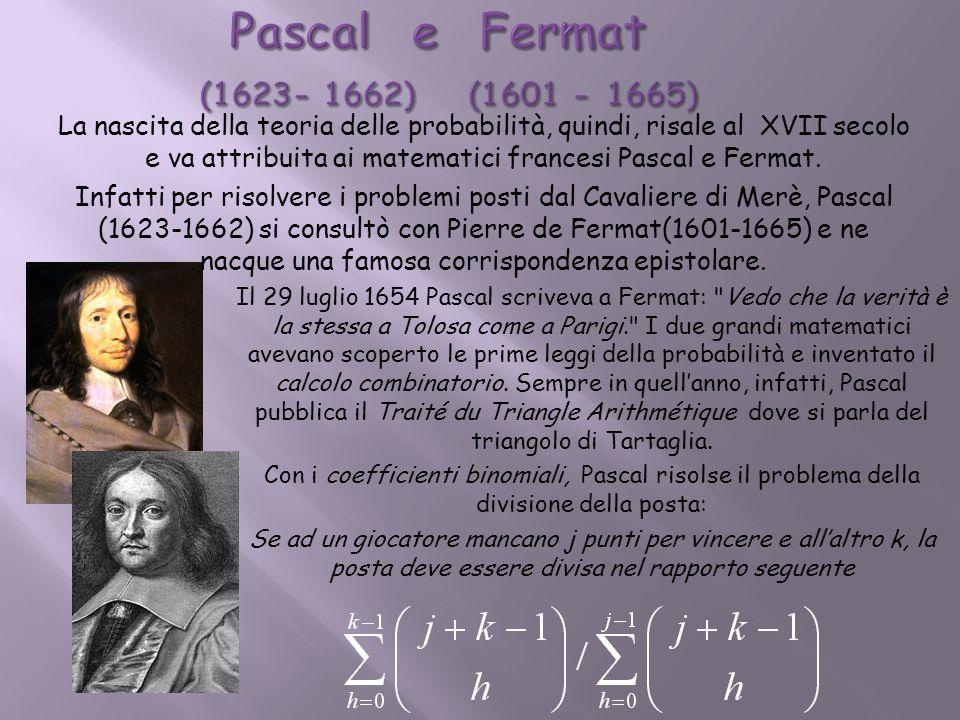 La nascita della teoria delle probabilità, quindi, risale al XVII secolo e va attribuita ai matematici francesi Pascal e Fermat. Infatti per risolvere