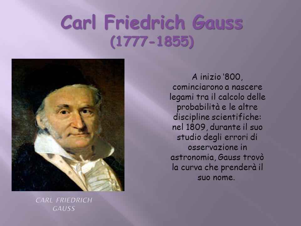 A inizio 800, cominciarono a nascere legami tra il calcolo delle probabilità e le altre discipline scientifiche: nel 1809, durante il suo studio degli