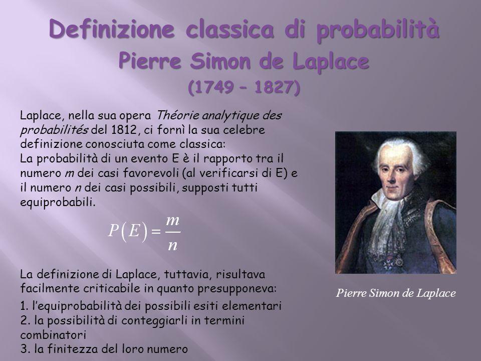 Definizione classica di probabilità Pierre Simon de Laplace (1749 – 1827) Laplace, nella sua opera Théorie analytique des probabilités del 1812, ci fo