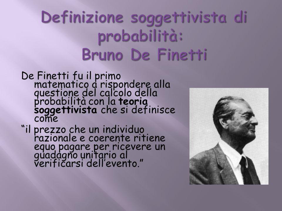De Finetti fu il primo matematico a rispondere alla questione del calcolo della probabilità con la teoria soggettivista che si definisce come il prezz