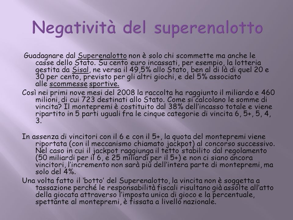 Guadagnare dal Superenalotto non è solo chi scommette ma anche le casse dello Stato. Su cento euro incassati, per esempio, la lotteria gestita da Sisa