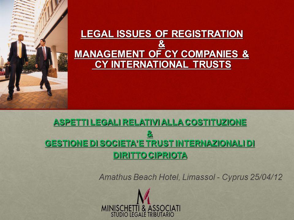 LEGAL ISSUES OF REGISTRATION & MANAGEMENT OF CY COMPANIES & CY INTERNATIONAL TRUSTS ASPETTI LEGALI RELATIVI ALLA COSTITUZIONE & GESTIONE DI SOCIETAE TRUST INTERNAZIONALI DI DIRITTO CIPRIOTA Amathus Beach Hotel, Limassol - Cyprus 25/04/12