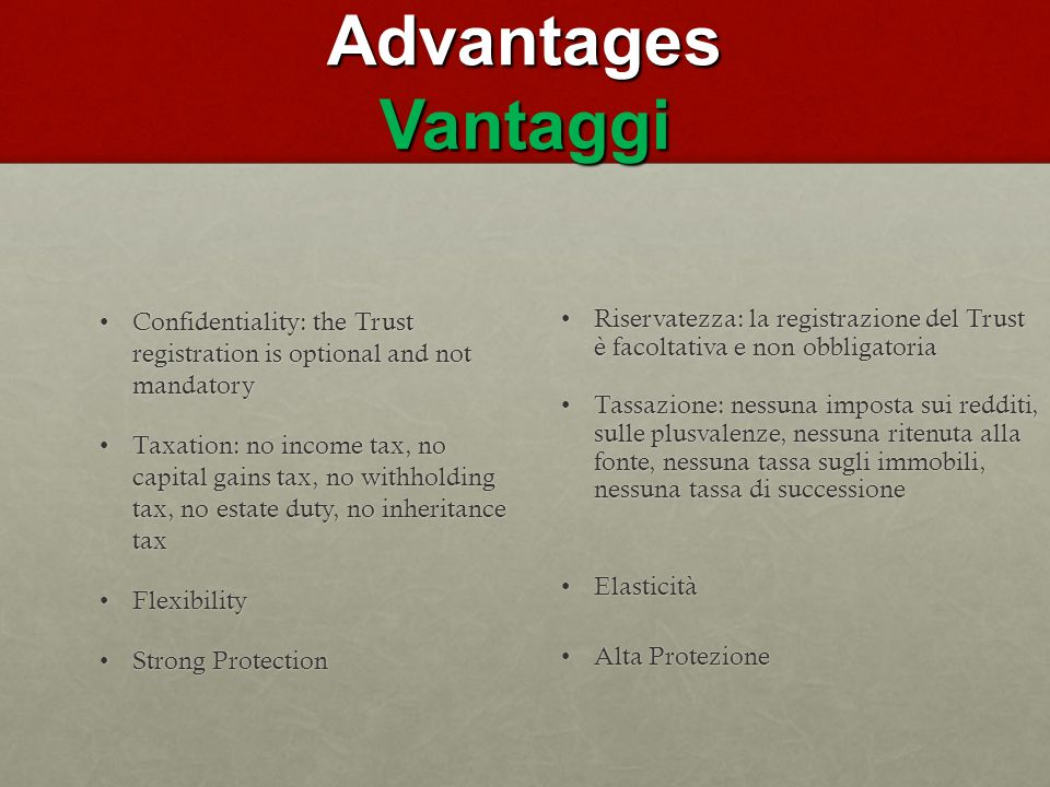Advantages Vantaggi Confidentiality: the Trust registration is optional and not mandatoryConfidentiality: the Trust registration is optional and not m