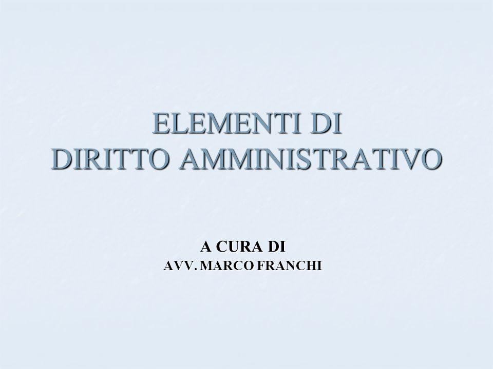 ELEMENTI DI DIRITTO AMMINISTRATIVO A CURA DI AVV. MARCO FRANCHI