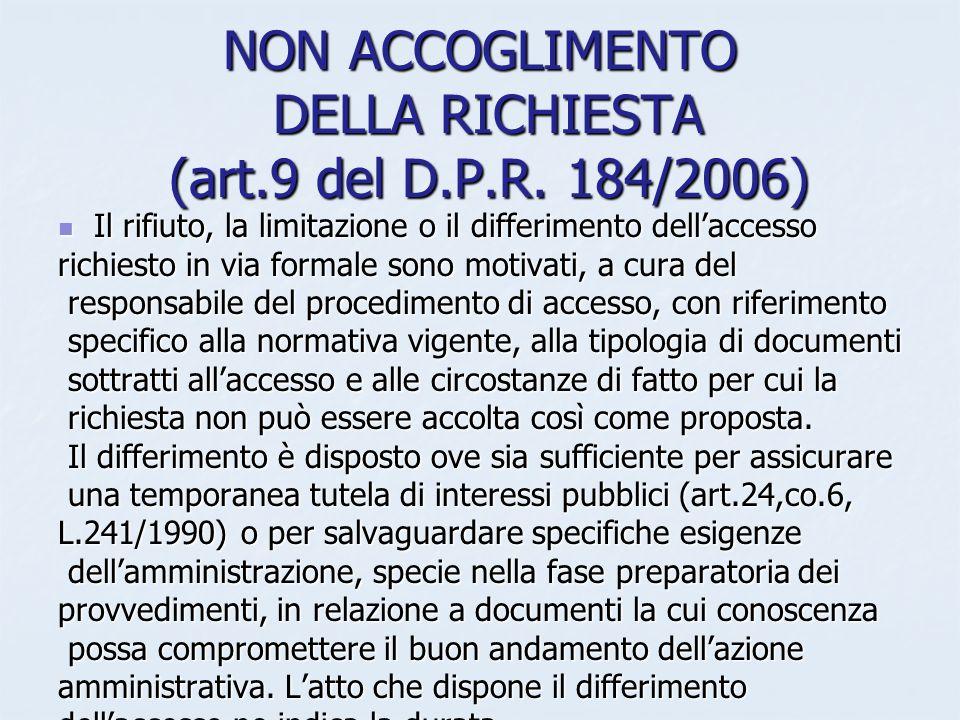 NON ACCOGLIMENTO DELLA RICHIESTA (art.9 del D.P.R. 184/2006) Il rifiuto, la limitazione o il differimento dellaccesso Il rifiuto, la limitazione o il