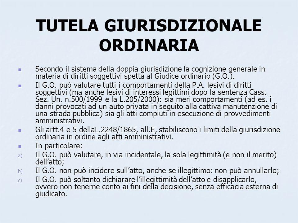 TUTELA GIURISDIZIONALE ORDINARIA Secondo il sistema della doppia giurisdizione la cognizione generale in materia di diritti soggettivi spetta al Giudi