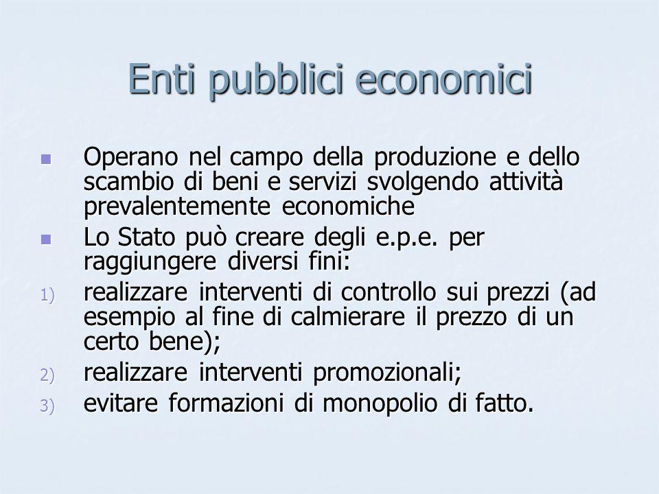 Enti pubblici economici Operano nel campo della produzione e dello scambio di beni e servizi svolgendo attività prevalentemente economiche Operano nel