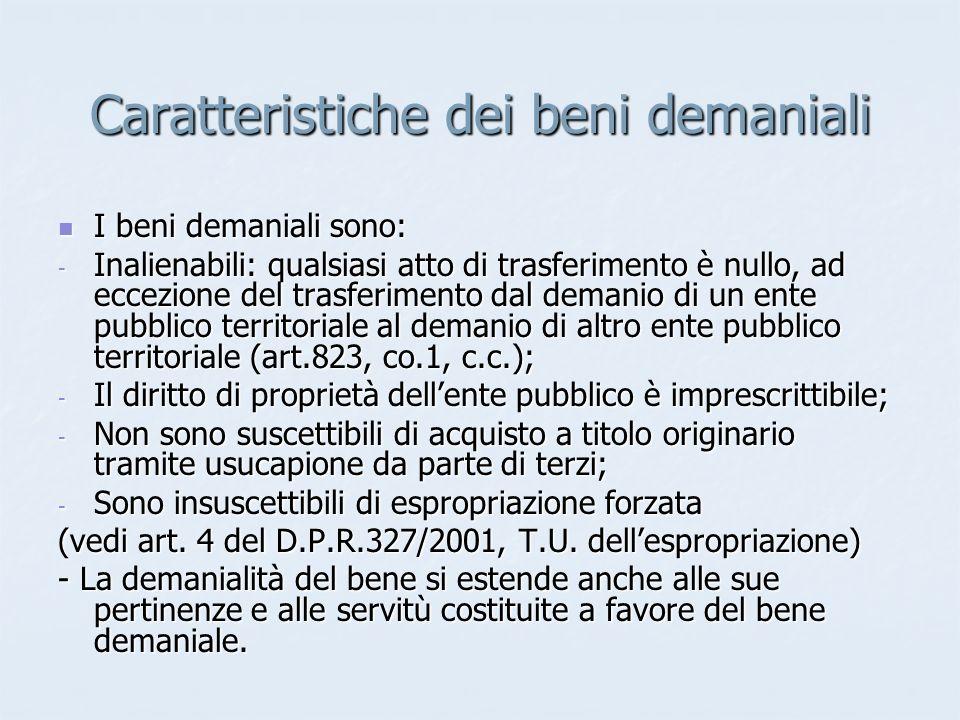 Caratteristiche dei beni demaniali I beni demaniali sono: I beni demaniali sono: - Inalienabili: qualsiasi atto di trasferimento è nullo, ad eccezione