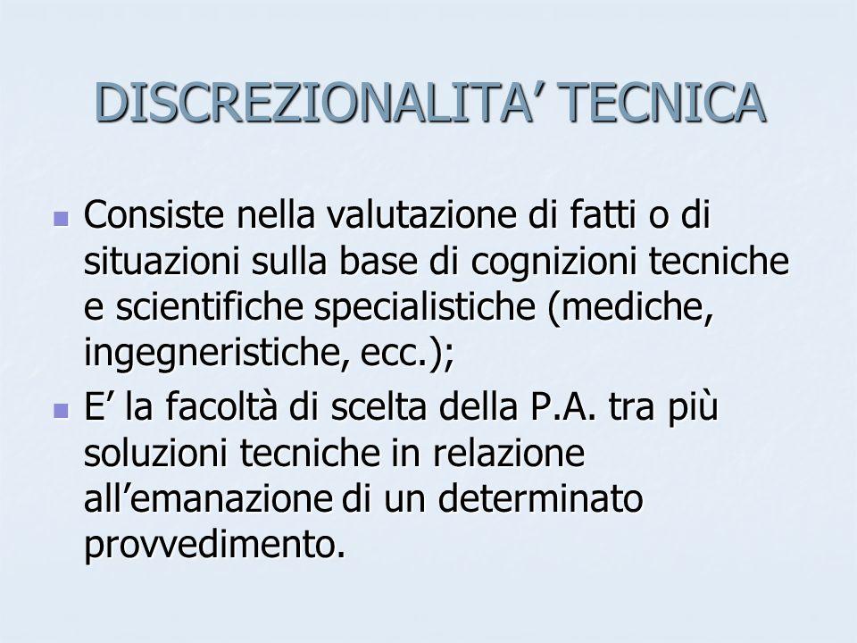DISCREZIONALITA TECNICA Consiste nella valutazione di fatti o di situazioni sulla base di cognizioni tecniche e scientifiche specialistiche (mediche,