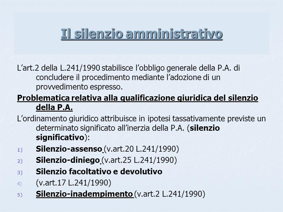 Il silenzio amministrativo Lart.2 della L.241/1990 stabilisce lobbligo generale della P.A. di concludere il procedimento mediante ladozione di un prov