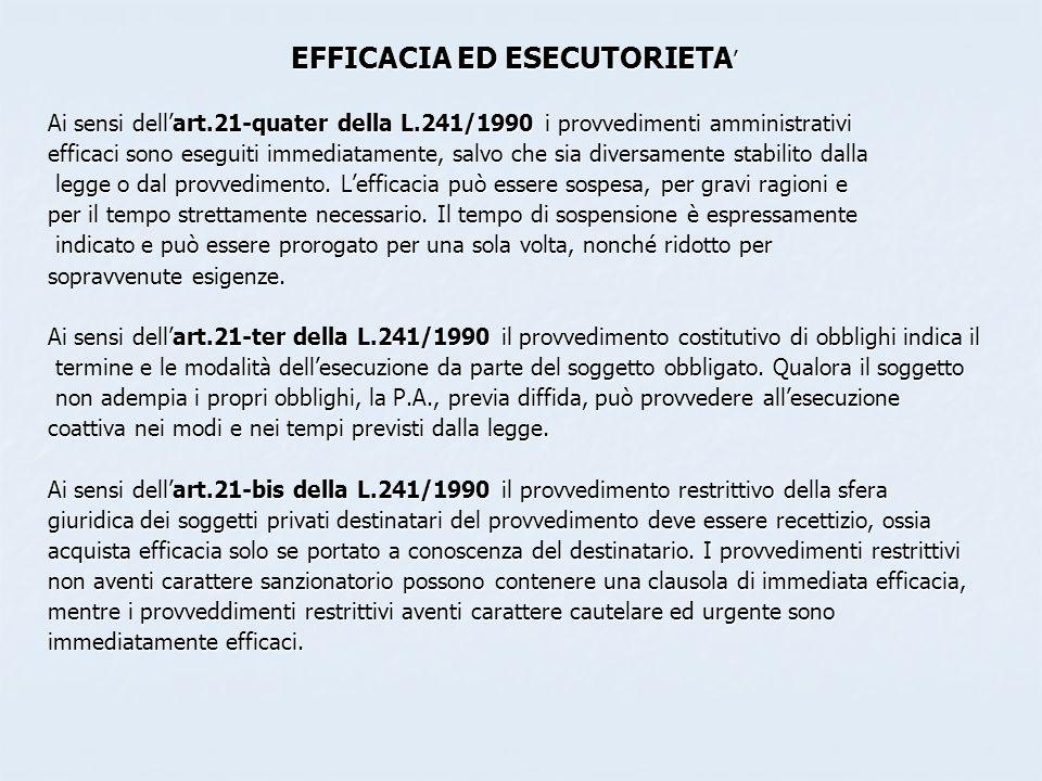 EFFICACIA ED ESECUTORIETA EFFICACIA ED ESECUTORIETA Ai sensi dellart.21-quater della L.241/1990 i provvedimenti amministrativi efficaci sono eseguiti