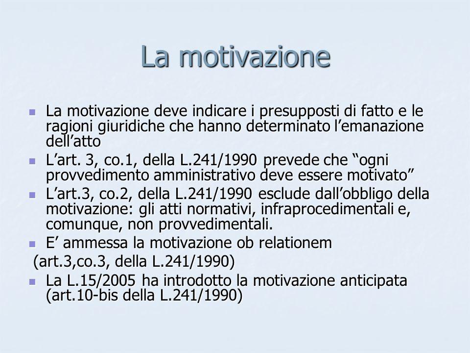 La motivazione La motivazione deve indicare i presupposti di fatto e le ragioni giuridiche che hanno determinato lemanazione dellatto La motivazione d