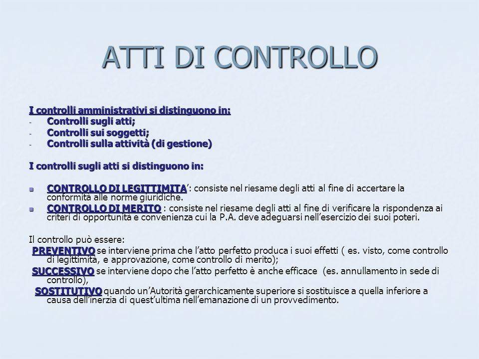I controlli amministrativi si distinguono in: - Controlli sugli atti; - Controlli sui soggetti; - Controlli sulla attività (di gestione) I controlli s