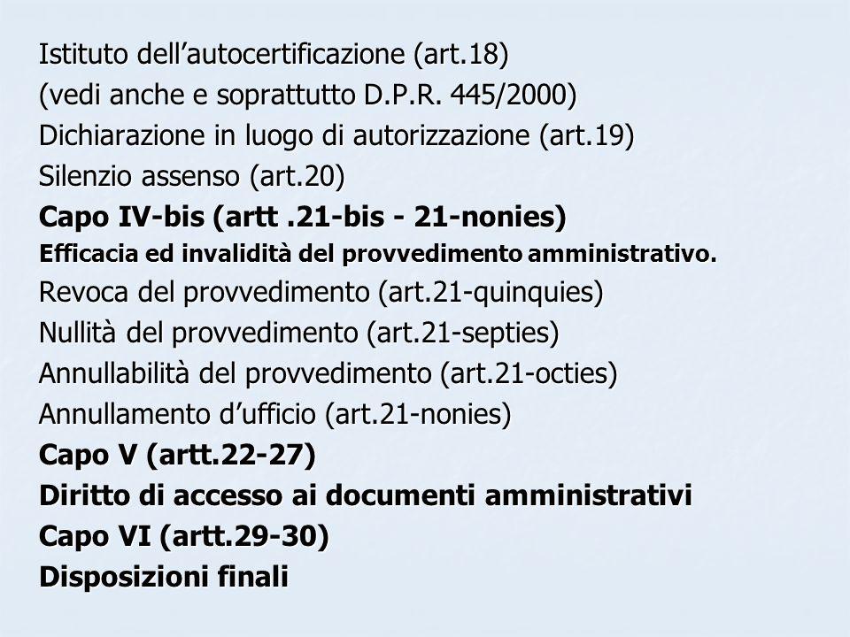 Istituto dellautocertificazione (art.18) (vedi anche e soprattutto D.P.R. 445/2000) Dichiarazione in luogo di autorizzazione (art.19) Silenzio assenso