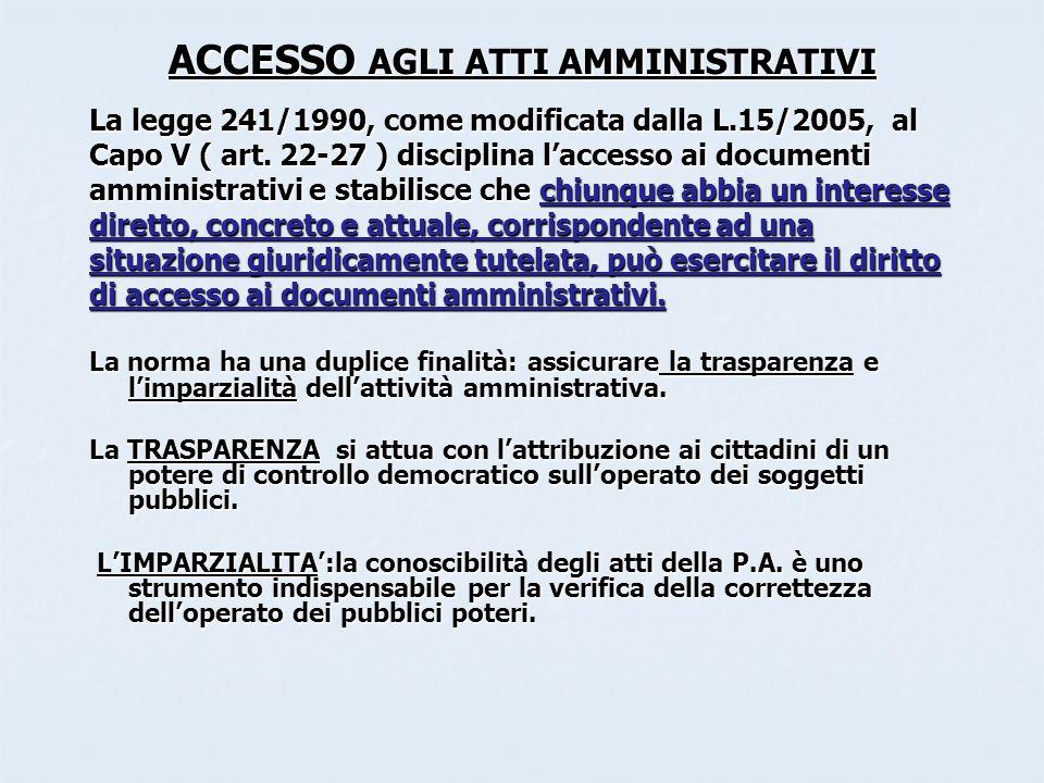 ACCESSO AGLI ATTI AMMINISTRATIVI La legge 241/1990, come modificata dalla L.15/2005, al Capo V ( art. 22-27 ) disciplina laccesso ai documenti amminis