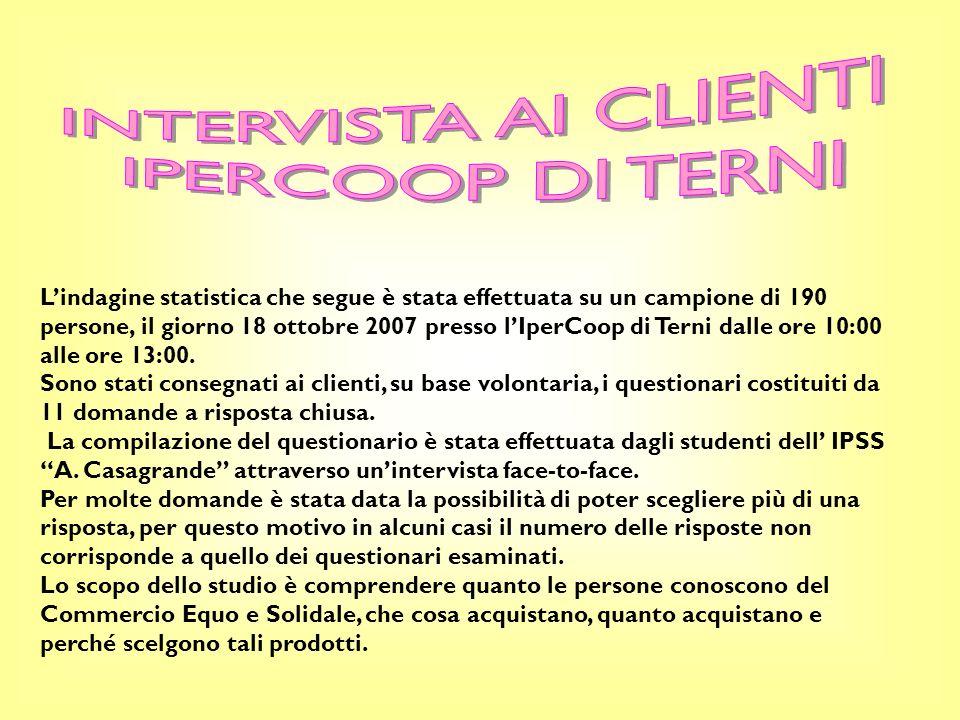 Lindagine statistica che segue è stata effettuata su un campione di 190 persone, il giorno 18 ottobre 2007 presso lIperCoop di Terni dalle ore 10:00 alle ore 13:00.