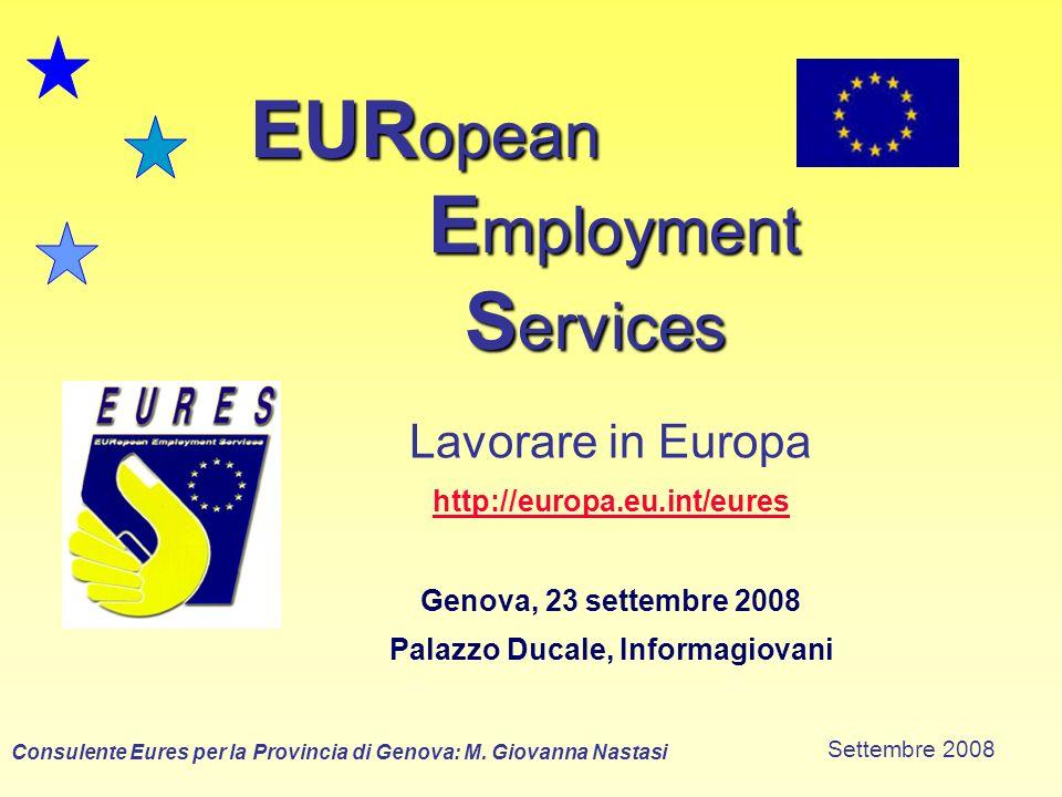 EUR opean E mployment S ervices Lavorare in Europa http://europa.eu.int/eures Genova, 23 settembre 2008 Palazzo Ducale, Informagiovani Consulente Eures per la Provincia di Genova: M.