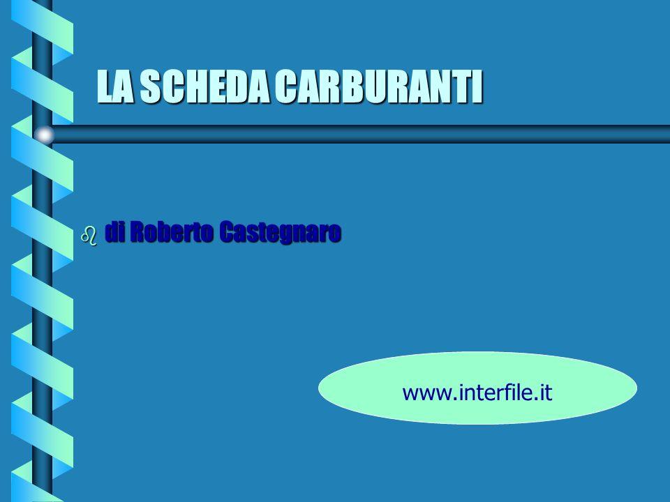 LA SCHEDA CARBURANTI www.interfile.it b di Roberto Castegnaro