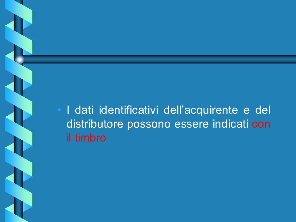 I dati identificativi dellacquirente e del distributore possono essere indicati con il timbro