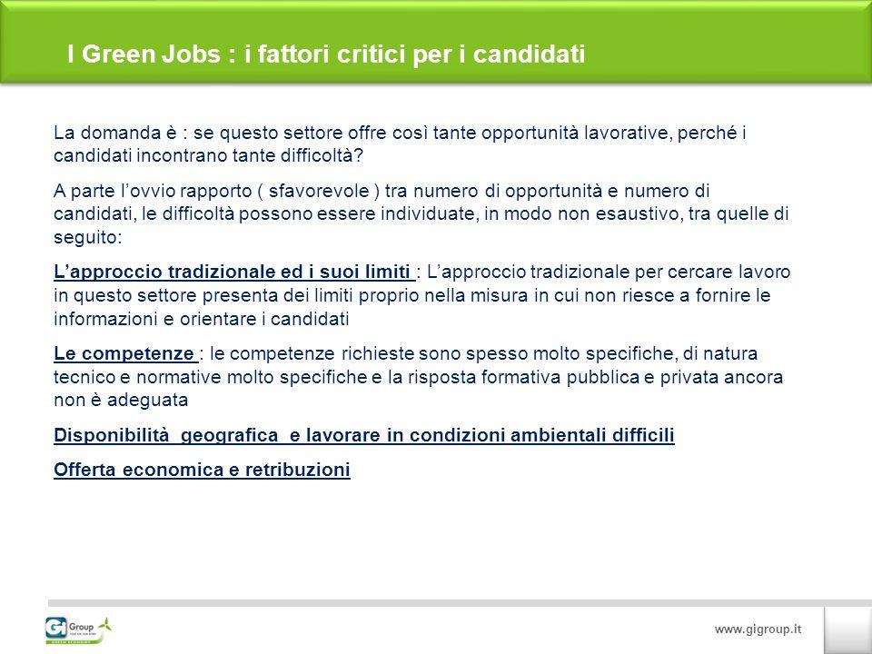 www.gigroup.it I Green Jobs : i fattori critici per i candidati La domanda è : se questo settore offre così tante opportunità lavorative, perché i candidati incontrano tante difficoltà.