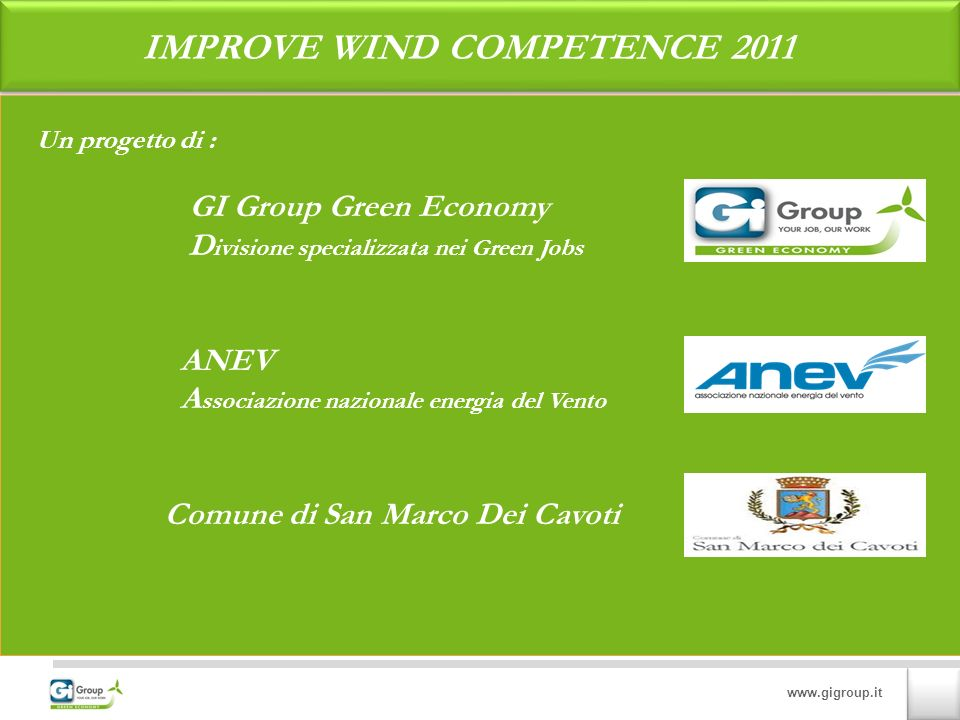 www.gigroup.it IMPROVE WIND COMPETENCE 2011 Un progetto di : GI Group Green Economy D ivisione specializzata nei Green Jobs ANEV A ssociazione naziona