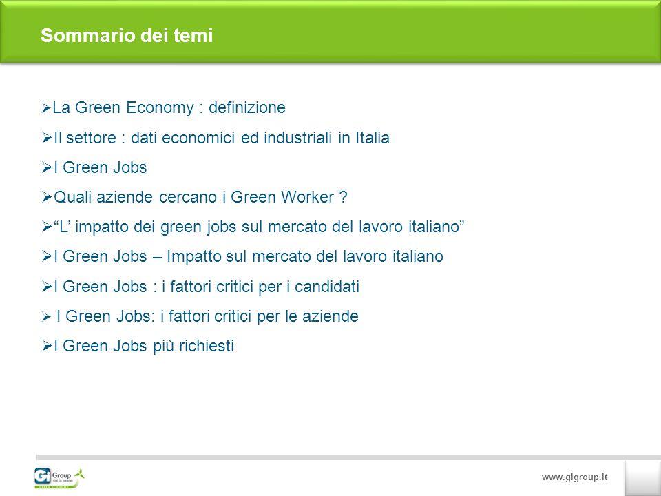 www.gigroup.it Sommario dei temi La Green Economy : definizione Il settore : dati economici ed industriali in Italia I Green Jobs Quali aziende cercano i Green Worker .
