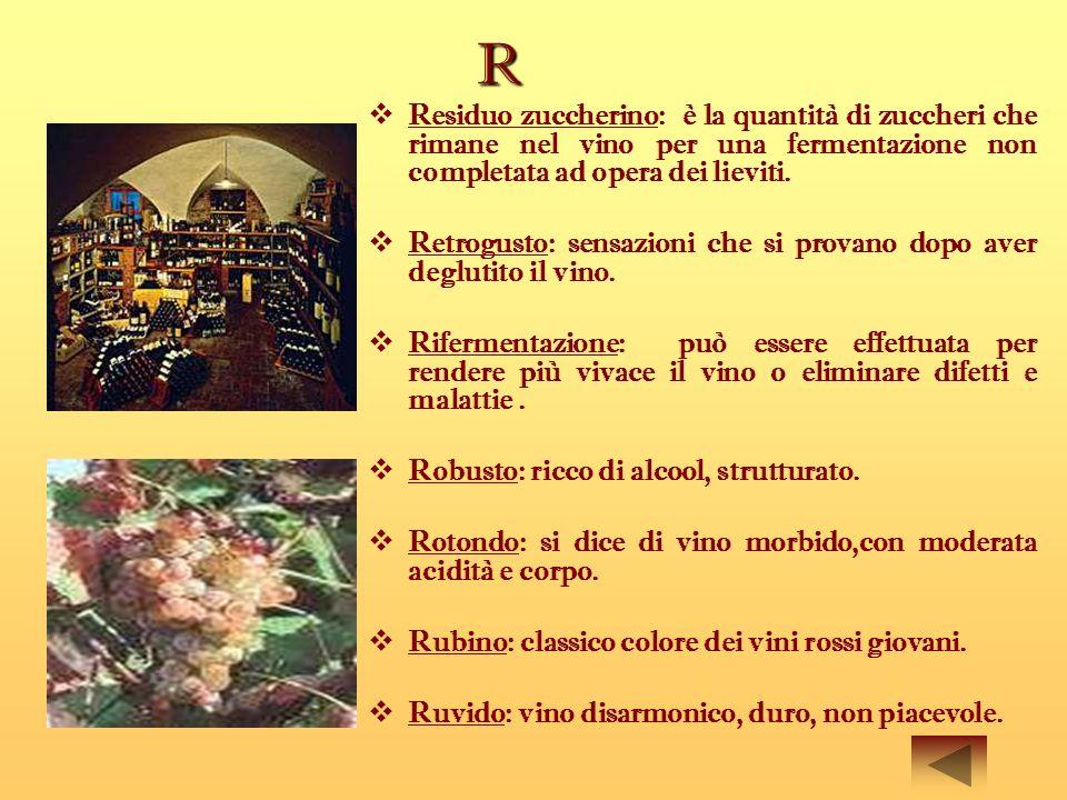 R Residuo zuccherino: è la quantità di zuccheri che rimane nel vino per una fermentazione non completata ad opera dei lieviti. Retrogusto: sensazioni