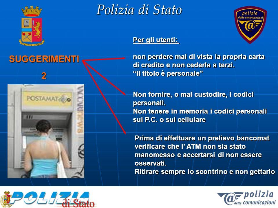 Polizia di Stato SUGGERIMENTI 2 Per gli utenti: non perdere mai di vista la propria carta di credito e non cederla a terzi. il titolo è personale Prim