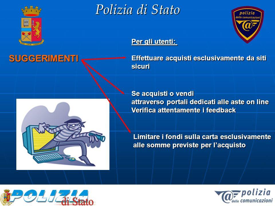 Polizia di Stato SUGGERIMENTI Per gli utenti: Effettuare acquisti esclusivamente da siti sicuri Limitare i fondi sulla carta esclusivamente alle somme