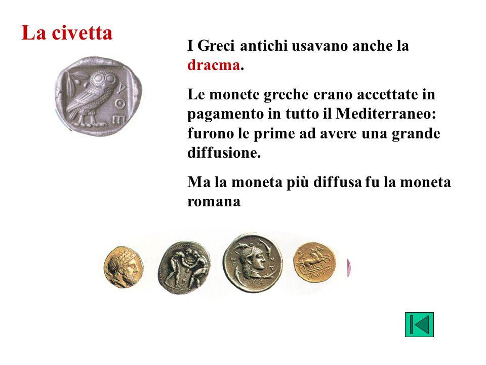 La civetta I Greci antichi usavano anche la dracma.
