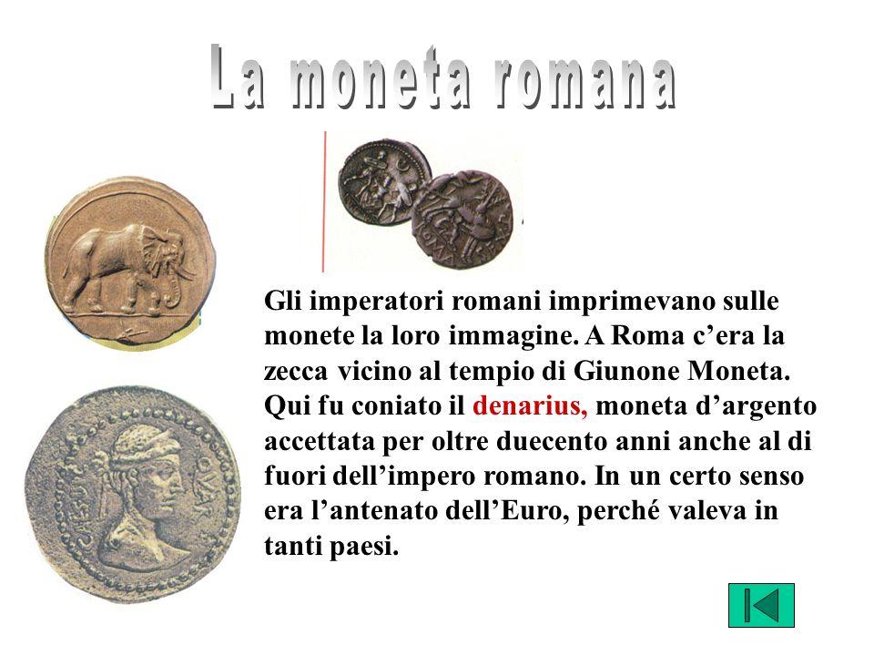 Gli imperatori romani imprimevano sulle monete la loro immagine.
