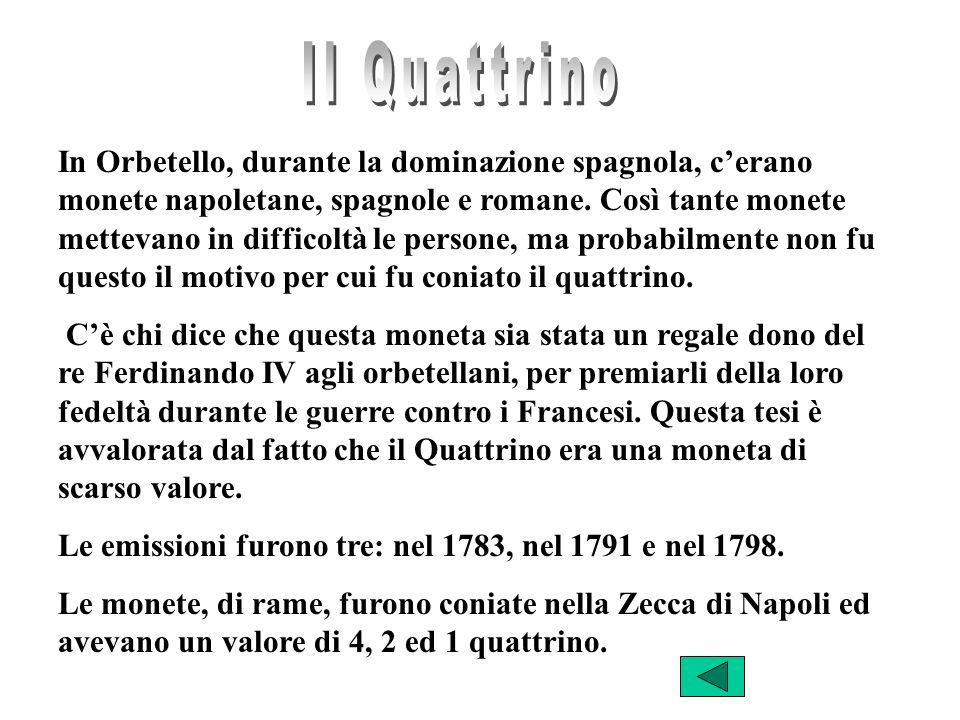 In Orbetello, durante la dominazione spagnola, cerano monete napoletane, spagnole e romane.