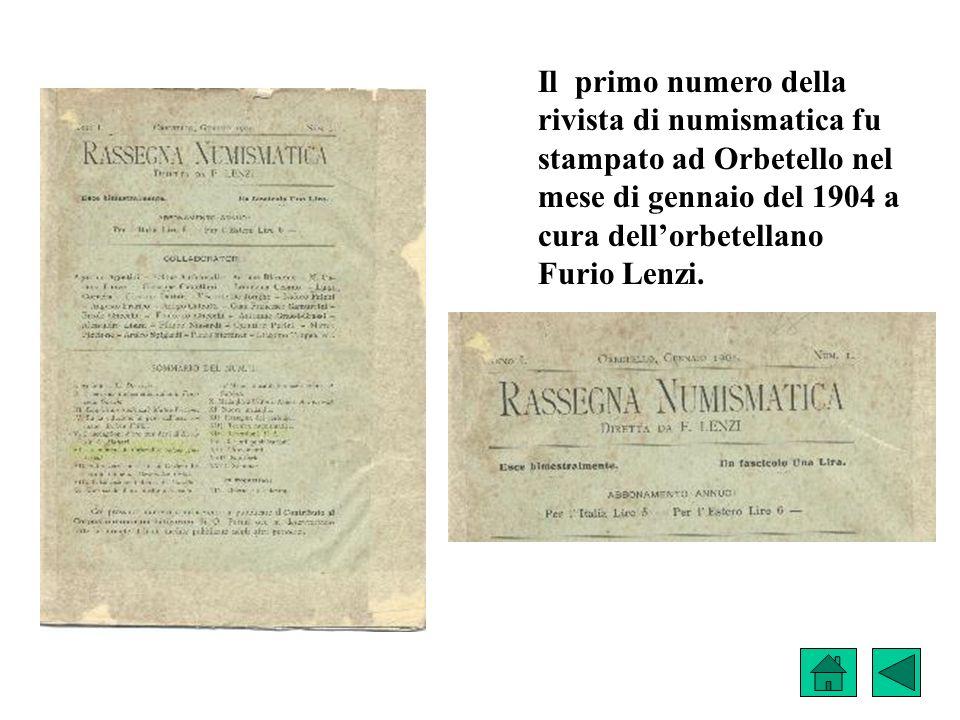 Il primo numero della rivista di numismatica fu stampato ad Orbetello nel mese di gennaio del 1904 a cura dellorbetellano Furio Lenzi.